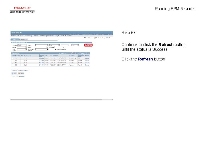 Running EPM Reports Step 67 Continue to click the Refresh button until the status