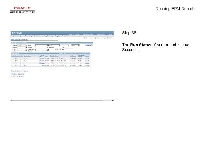 Running EPM Reports Step 68 The Run Status of your report is now Success.