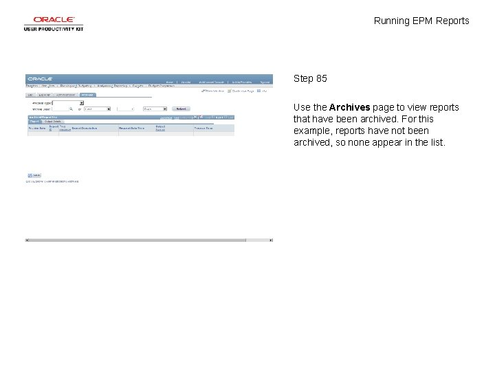 Running EPM Reports Step 85 Use the Archives page to view reports that have