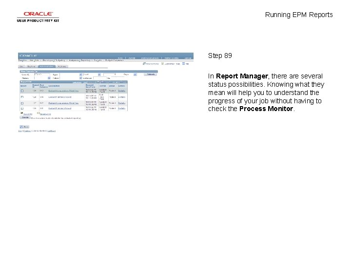 Running EPM Reports Step 89 In Report Manager, there are several status possibilities. Knowing