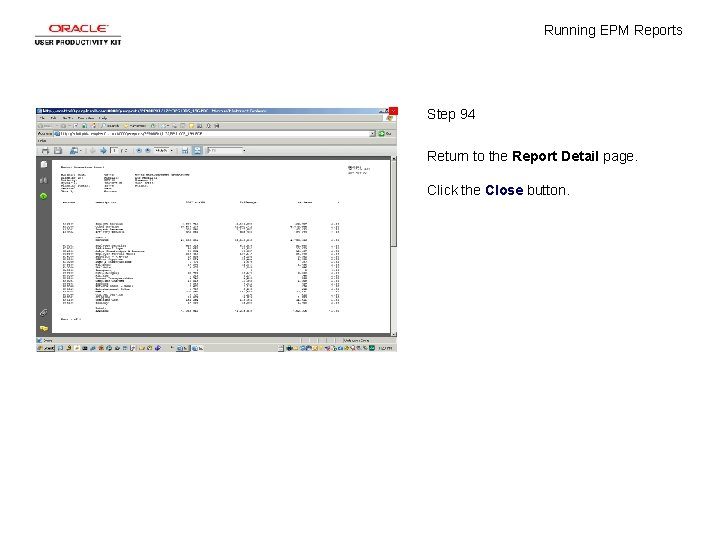 Running EPM Reports Step 94 Return to the Report Detail page. Click the Close