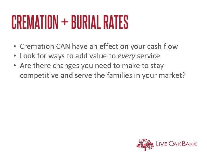 • Cremation CAN have an effect on your cash flow • Look for