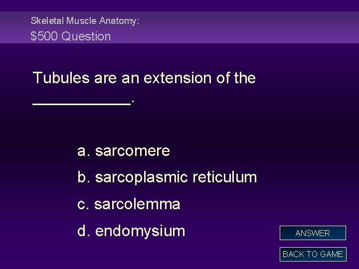 Skeletal Muscle Anatomy: $500 Question Tubules are an extension of the ______. a. sarcomere