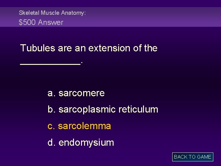 Skeletal Muscle Anatomy: $500 Answer Tubules are an extension of the ______. a. sarcomere