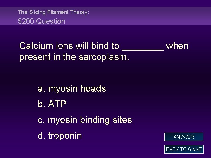 The Sliding Filament Theory: $200 Question Calcium ions will bind to ____ when present