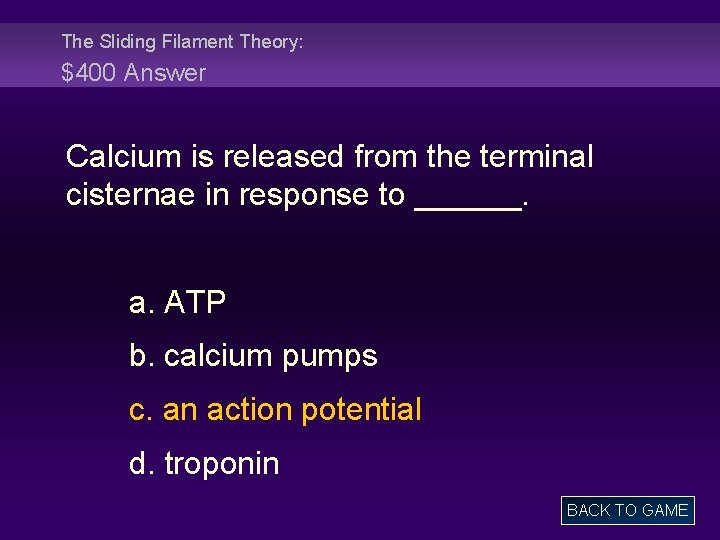 The Sliding Filament Theory: $400 Answer Calcium is released from the terminal cisternae in