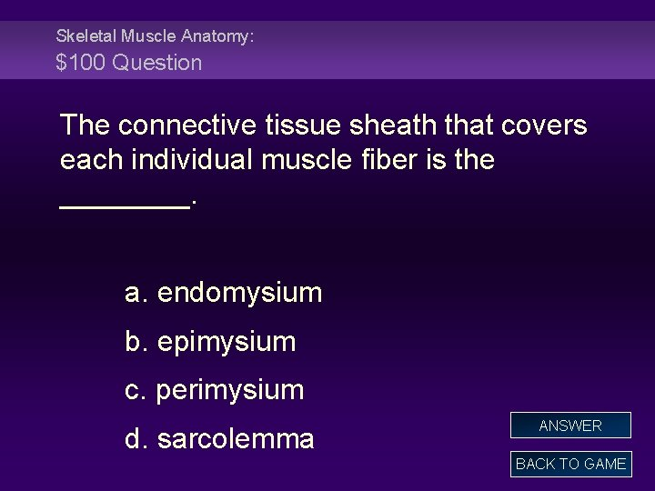 Skeletal Muscle Anatomy: $100 Question The connective tissue sheath that covers each individual muscle