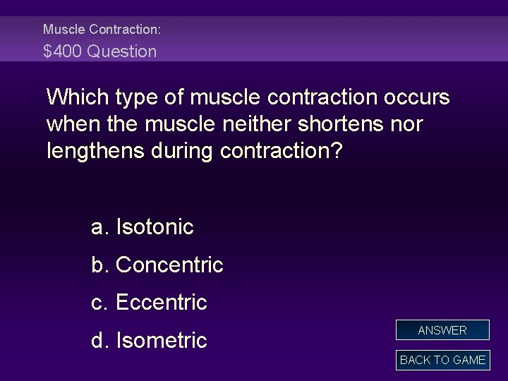 Muscle Contraction: $400 Question Which type of muscle contraction occurs when the muscle neither