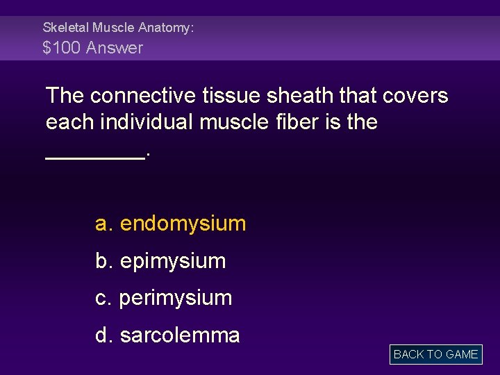 Skeletal Muscle Anatomy: $100 Answer The connective tissue sheath that covers each individual muscle
