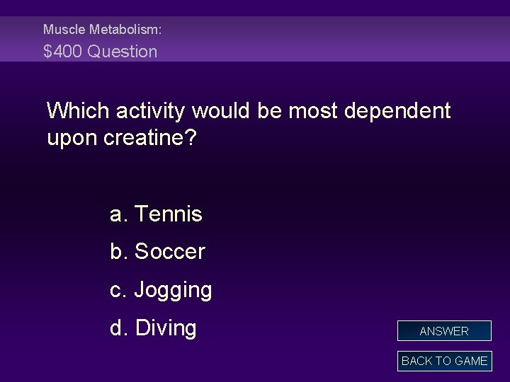 Muscle Metabolism: $400 Question Which activity would be most dependent upon creatine? a. Tennis