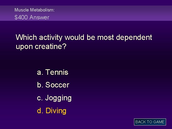 Muscle Metabolism: $400 Answer Which activity would be most dependent upon creatine? a. Tennis