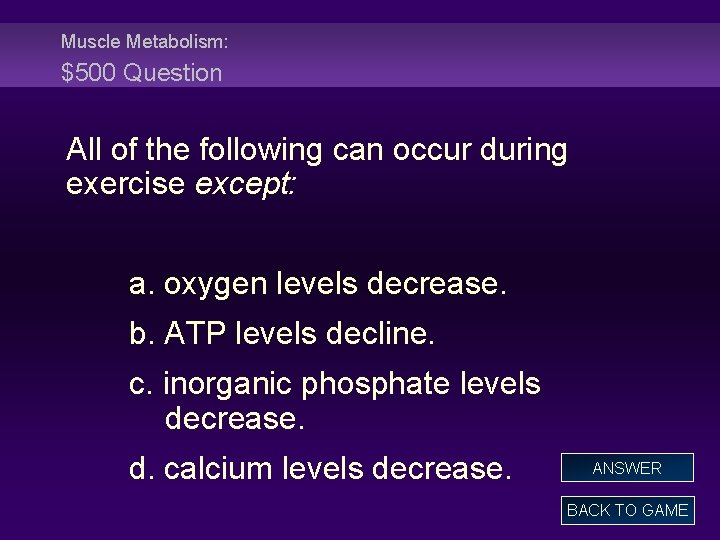 Muscle Metabolism: $500 Question All of the following can occur during exercise except: a.