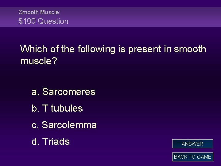 Smooth Muscle: $100 Question Which of the following is present in smooth muscle? a.