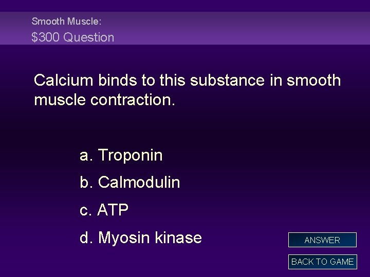 Smooth Muscle: $300 Question Calcium binds to this substance in smooth muscle contraction. a.