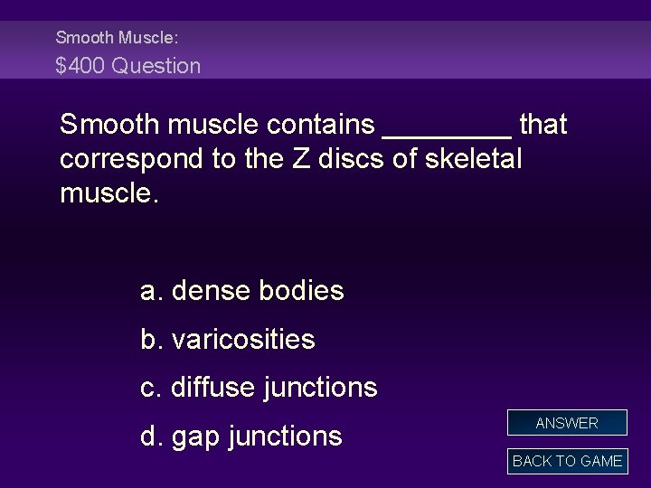Smooth Muscle: $400 Question Smooth muscle contains ____ that correspond to the Z discs