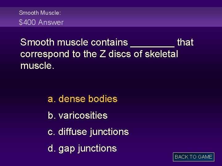 Smooth Muscle: $400 Answer Smooth muscle contains ____ that correspond to the Z discs