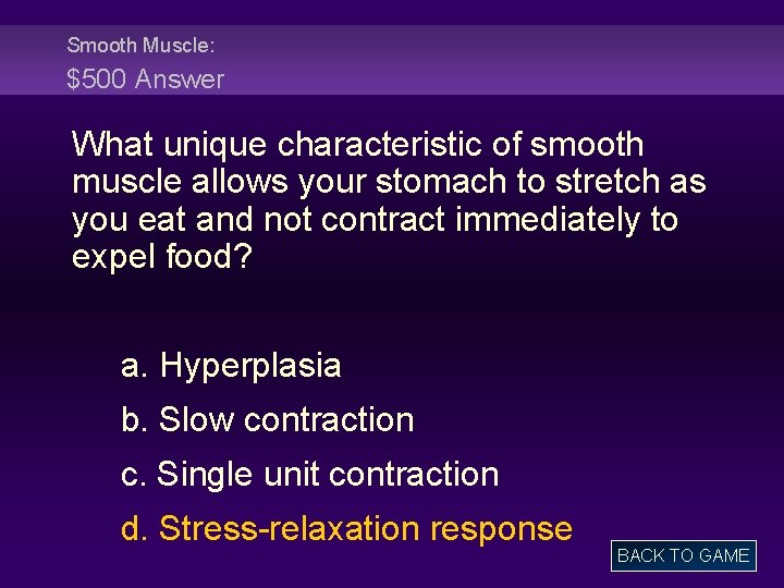 Smooth Muscle: $500 Answer What unique characteristic of smooth muscle allows your stomach to