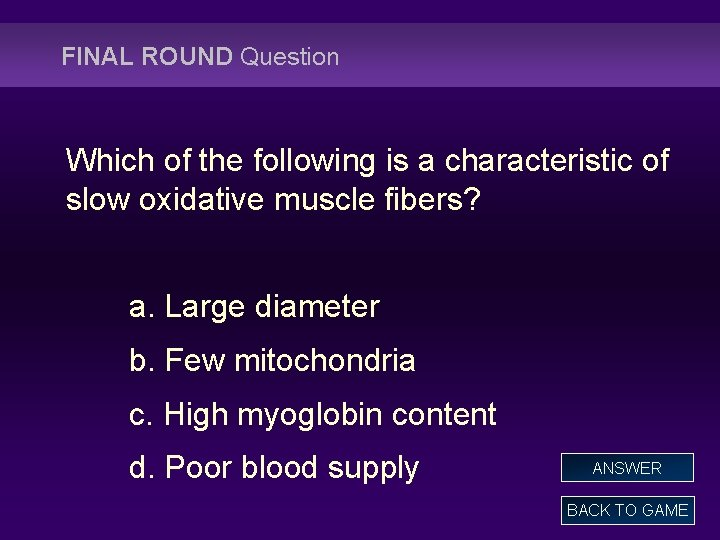 FINAL ROUND Question Which of the following is a characteristic of slow oxidative muscle