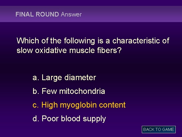 FINAL ROUND Answer Which of the following is a characteristic of slow oxidative muscle
