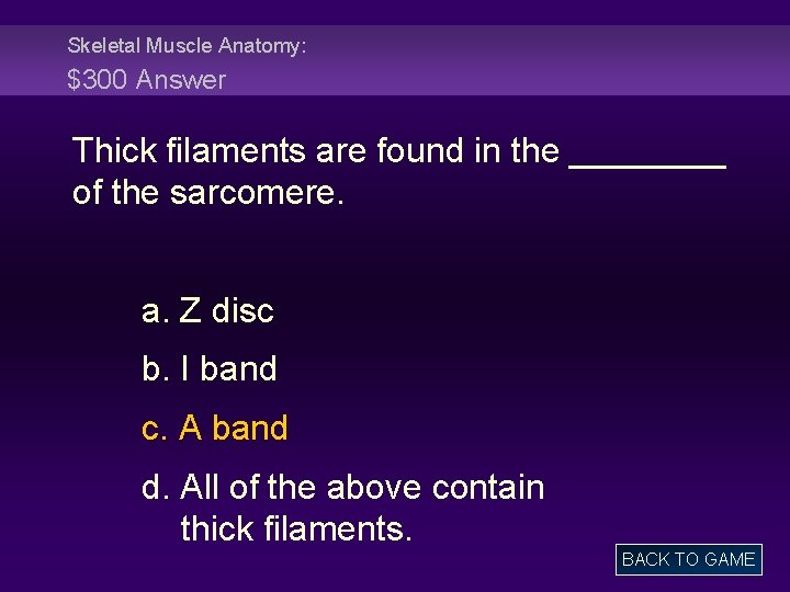 Skeletal Muscle Anatomy: $300 Answer Thick filaments are found in the ____ of the
