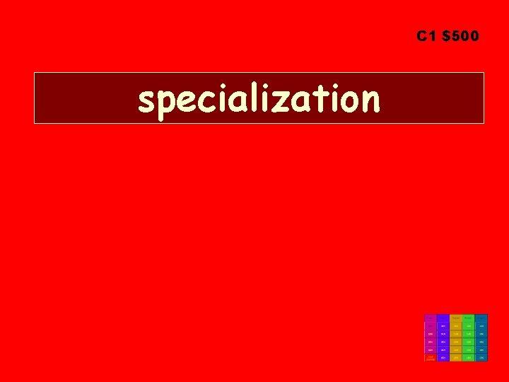 C 1 $500 specialization