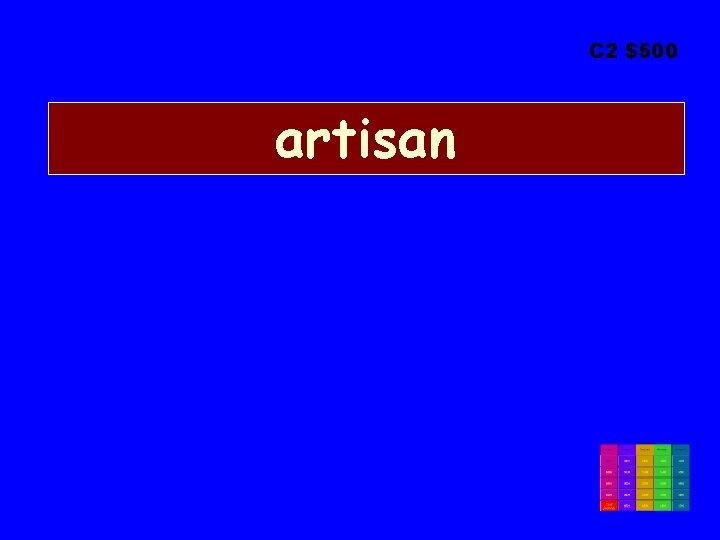 C 2 $500 artisan