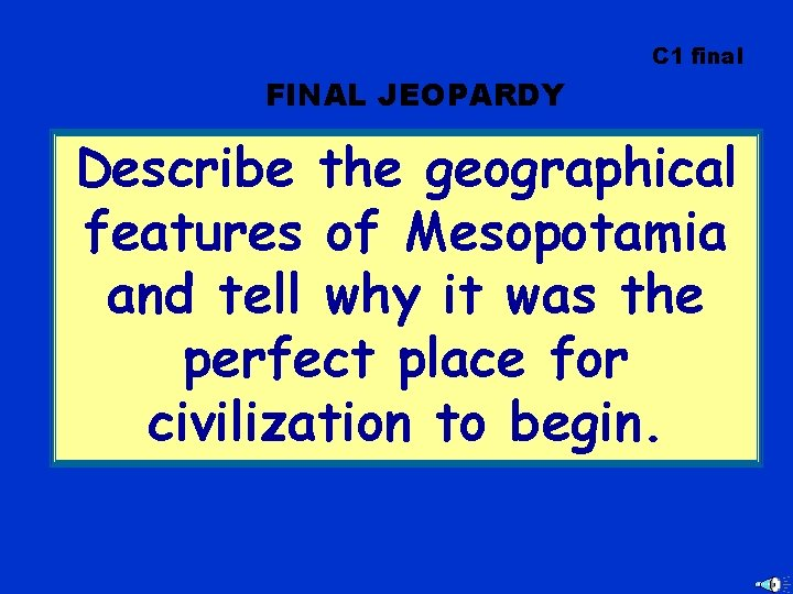 C 1 final FINAL JEOPARDY Describe the geographical features of Mesopotamia and tell why