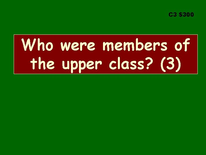 C 3 $300 Who were members of the upper class? (3)