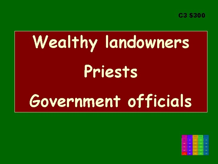 C 3 $300 Wealthy landowners Priests Government officials