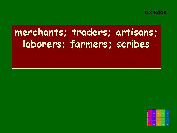 C 3 $400 merchants; traders; artisans; laborers; farmers; scribes