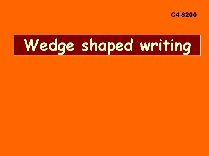 C 4 $200 Wedge shaped writing