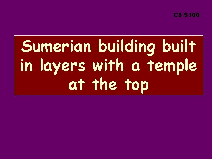 C 5 $100 Sumerian building built in layers with a temple at the top
