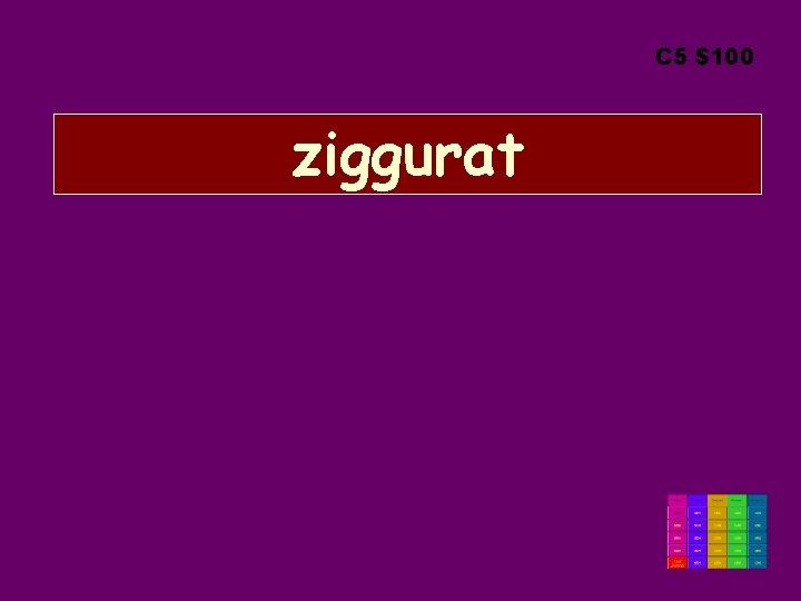 C 5 $100 ziggurat