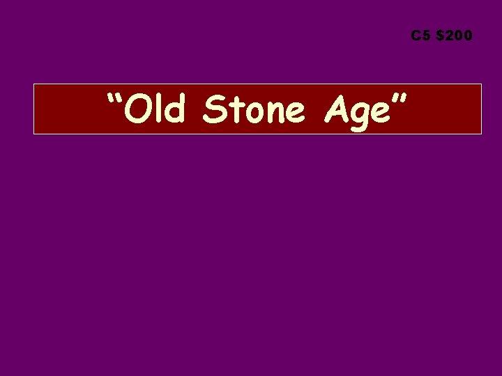 "C 5 $200 ""Old Stone Age"""