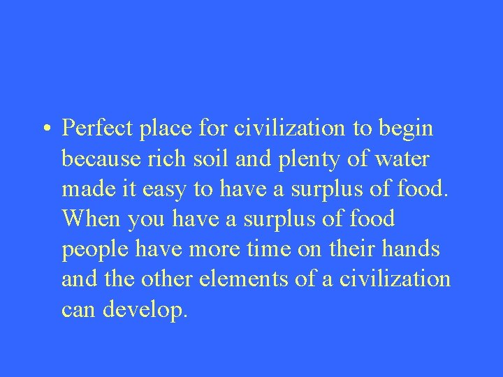 • Perfect place for civilization to begin because rich soil and plenty of