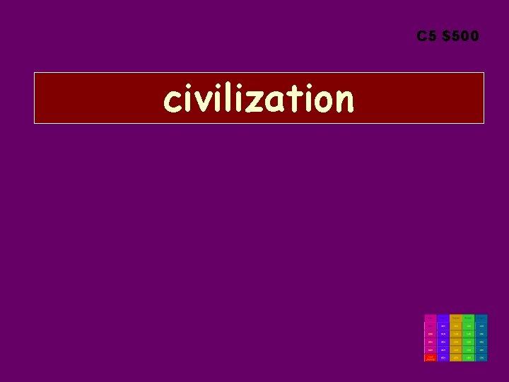 C 5 $500 civilization