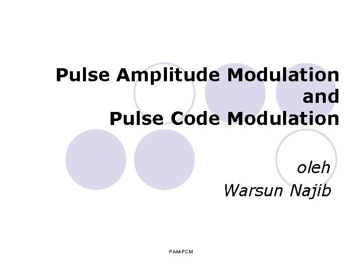 Pulse Amplitude Modulation and Pulse Code Modulation oleh Warsun Najib PAM-PCM