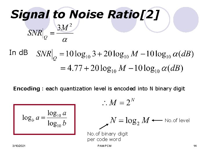 Signal to Noise Ratio[2] In d. B Encoding : each quantization level is encoded