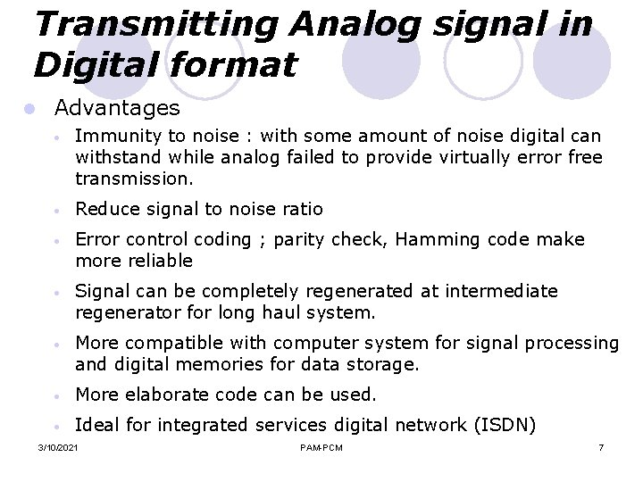 Transmitting Analog signal in Digital format l Advantages · Immunity to noise : with