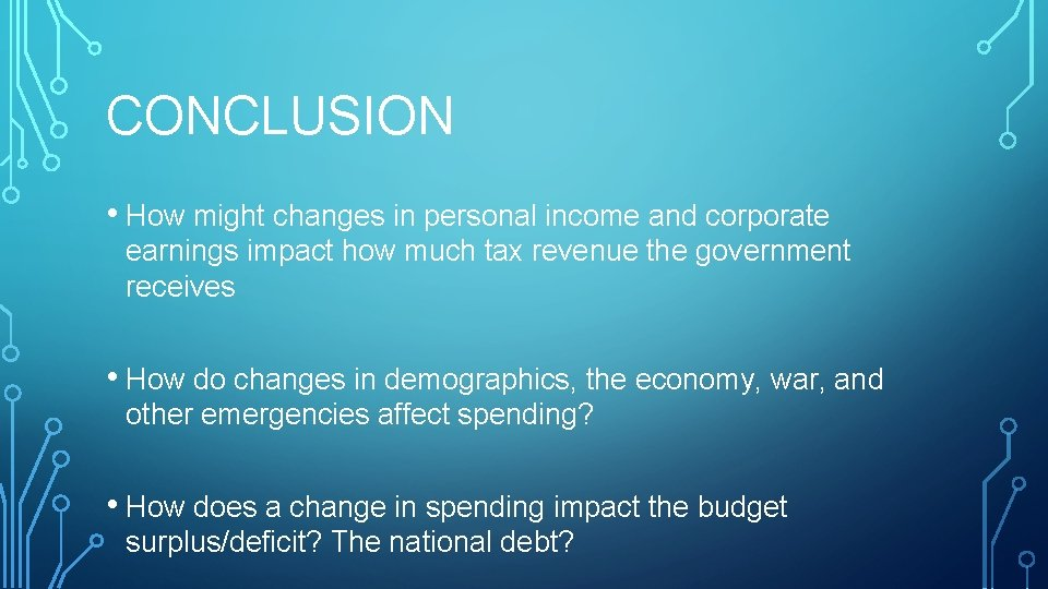 CONCLUSION • How might changes in personal income and corporate earnings impact how much