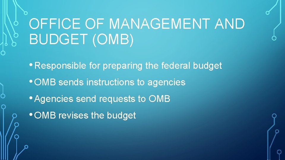 OFFICE OF MANAGEMENT AND BUDGET (OMB) • Responsible for preparing the federal budget •