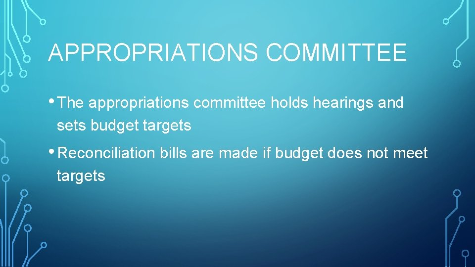 APPROPRIATIONS COMMITTEE • The appropriations committee holds hearings and sets budget targets • Reconciliation
