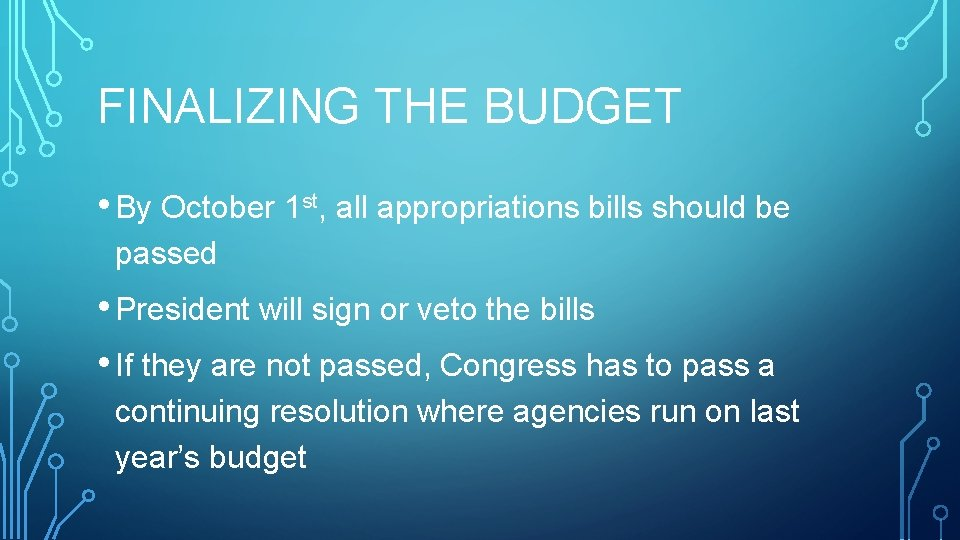 FINALIZING THE BUDGET • By October 1 st, all appropriations bills should be passed