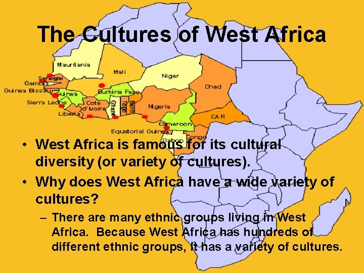 The Cultures of West Africa • West Africa is famous for its cultural diversity