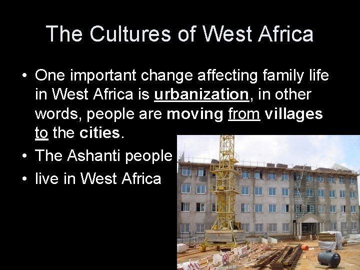 The Cultures of West Africa • One important change affecting family life in West