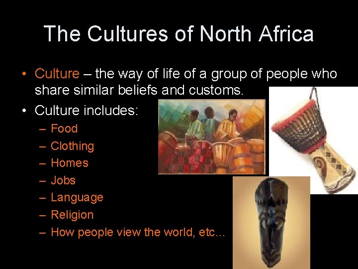 The Cultures of North Africa • Culture – the way of life of a