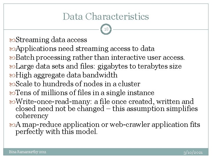 Data Characteristics 18 Streaming data access Applications need streaming access to data Batch processing