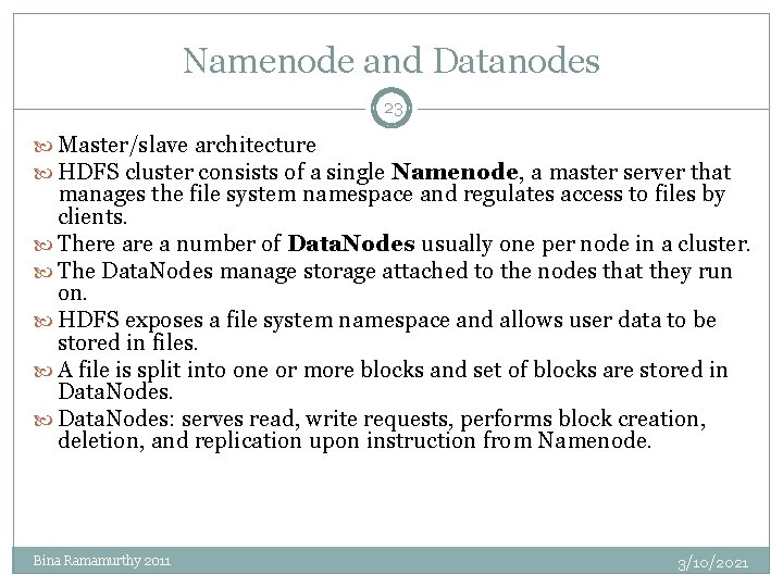 Namenode and Datanodes 23 Master/slave architecture HDFS cluster consists of a single Namenode, a