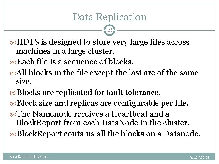 Data Replication 26 HDFS is designed to store very large files across machines in