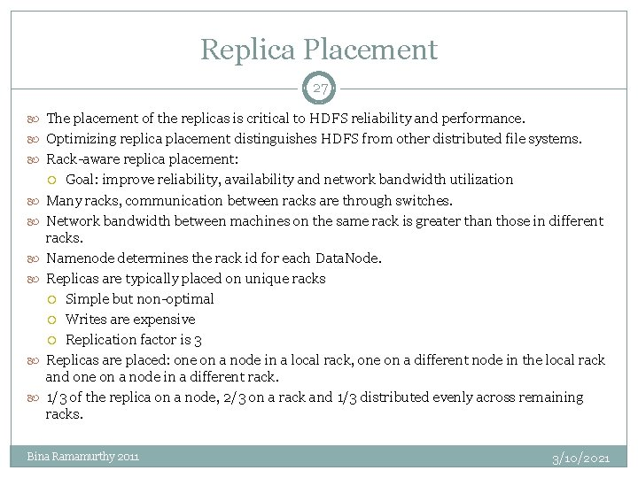 Replica Placement 27 The placement of the replicas is critical to HDFS reliability and